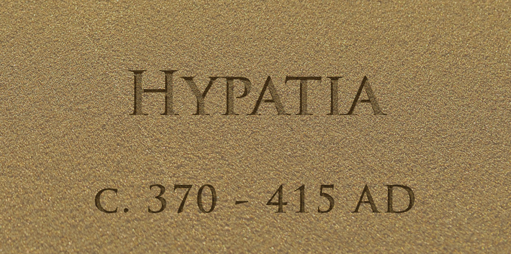 Hypatia – A Great Teacher and Universal Role Model