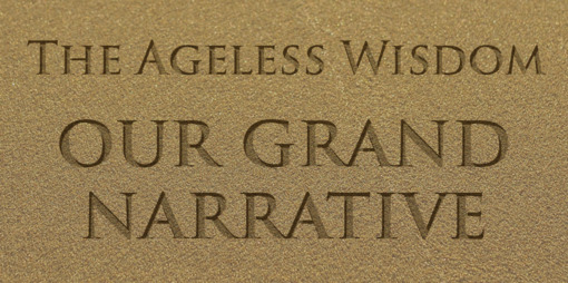 The Ageless Wisdom – Our Grand Narrative - thumbnail version